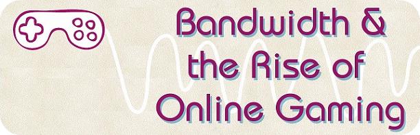 gaming_week_bandwidth